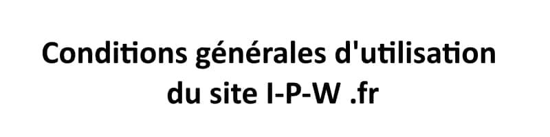 Conditions d'utilisations du site web I-P-W.fr